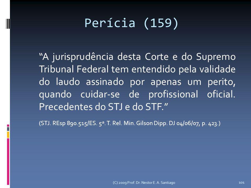 (C) 2009 Prof. Dr. Nestor E. A. Santiago 101 Perícia (159) A jurisprudência desta Corte e do Supremo Tribunal Federal tem entendido pela validade do l