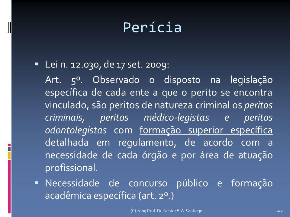 Perícia Lei n. 12.030, de 17 set. 2009: Art. 5º. Observado o disposto na legislação específica de cada ente a que o perito se encontra vinculado, são