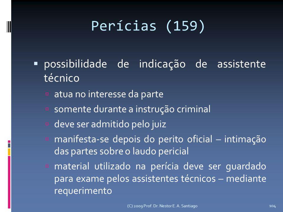 (C) 2009 Prof. Dr. Nestor E. A. Santiago 104 Perícias (159) possibilidade de indicação de assistente técnico atua no interesse da parte somente durant