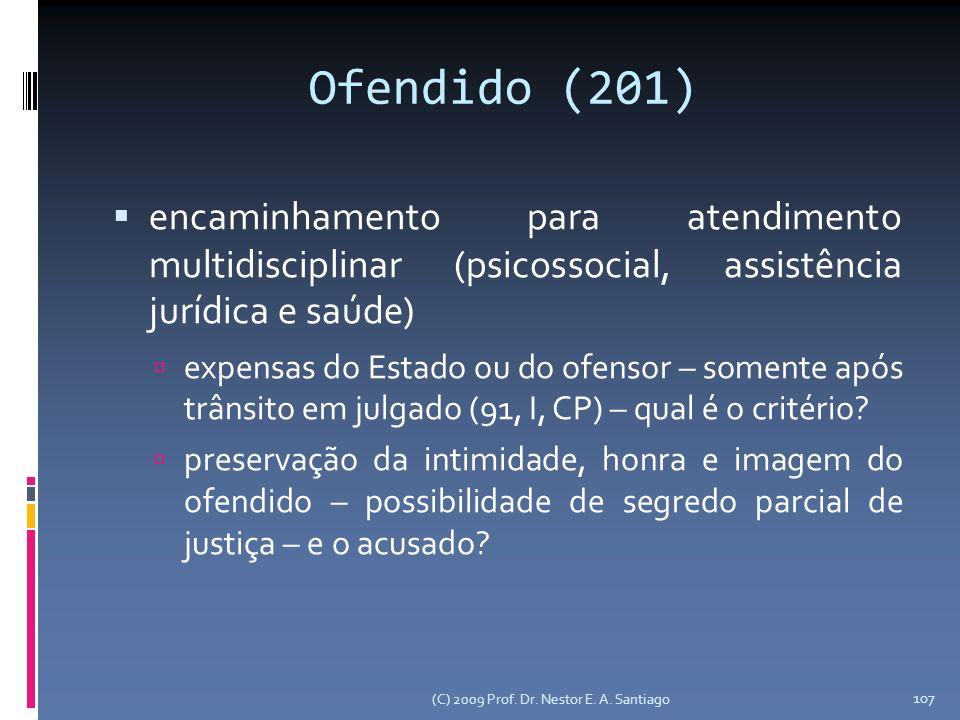 (C) 2009 Prof. Dr. Nestor E. A. Santiago 107 Ofendido (201) encaminhamento para atendimento multidisciplinar (psicossocial, assistência jurídica e saú