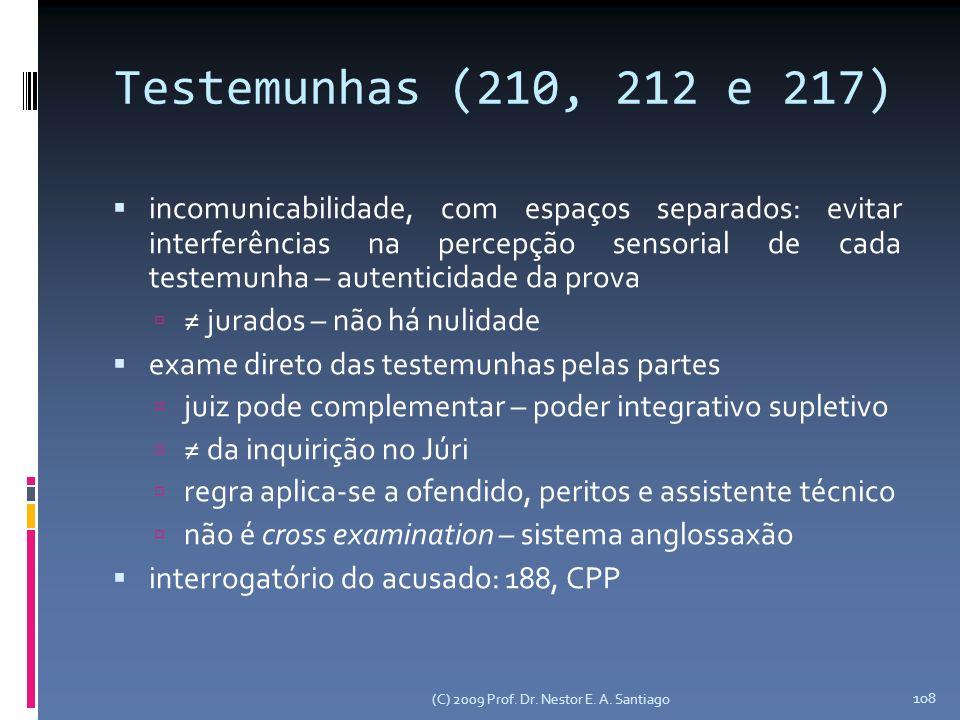 (C) 2009 Prof. Dr. Nestor E. A. Santiago 108 Testemunhas (210, 212 e 217) incomunicabilidade, com espaços separados: evitar interferências na percepçã