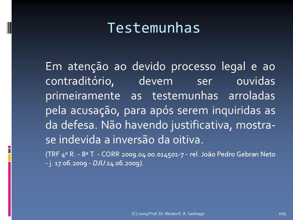 Testemunhas Em atenção ao devido processo legal e ao contraditório, devem ser ouvidas primeiramente as testemunhas arroladas pela acusação, para após