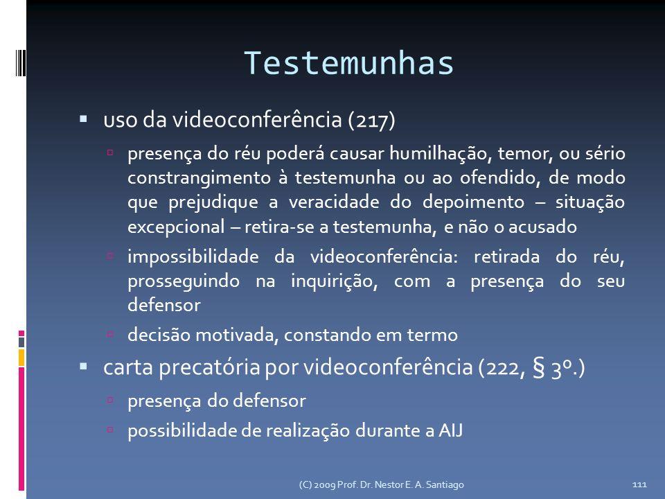 (C) 2009 Prof. Dr. Nestor E. A. Santiago 111 Testemunhas uso da videoconferência (217) presença do réu poderá causar humilhação, temor, ou sério const