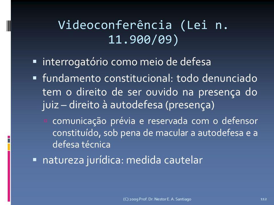 Videoconferência (Lei n. 11.900/09) interrogatório como meio de defesa fundamento constitucional: todo denunciado tem o direito de ser ouvido na prese