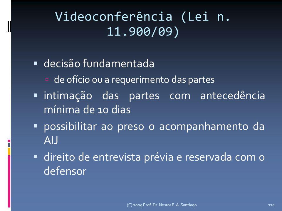 Videoconferência (Lei n. 11.900/09) decisão fundamentada de ofício ou a requerimento das partes intimação das partes com antecedência mínima de 10 dia