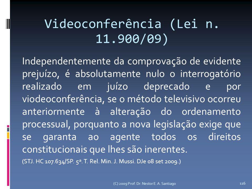 Videoconferência (Lei n. 11.900/09) Independentemente da comprovação de evidente prejuízo, é absolutamente nulo o interrogatório realizado em juízo de