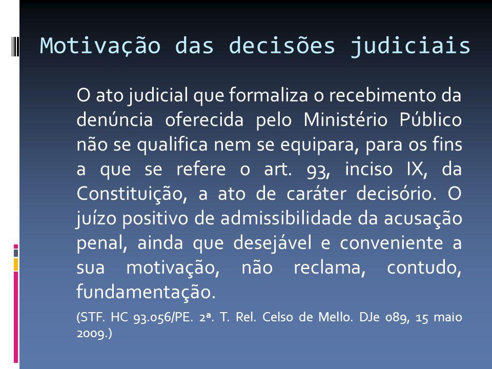 Motivação das decisões judiciais O ato judicial que formaliza o recebimento da denúncia oferecida pelo Ministério Público não se qualifica nem se equi
