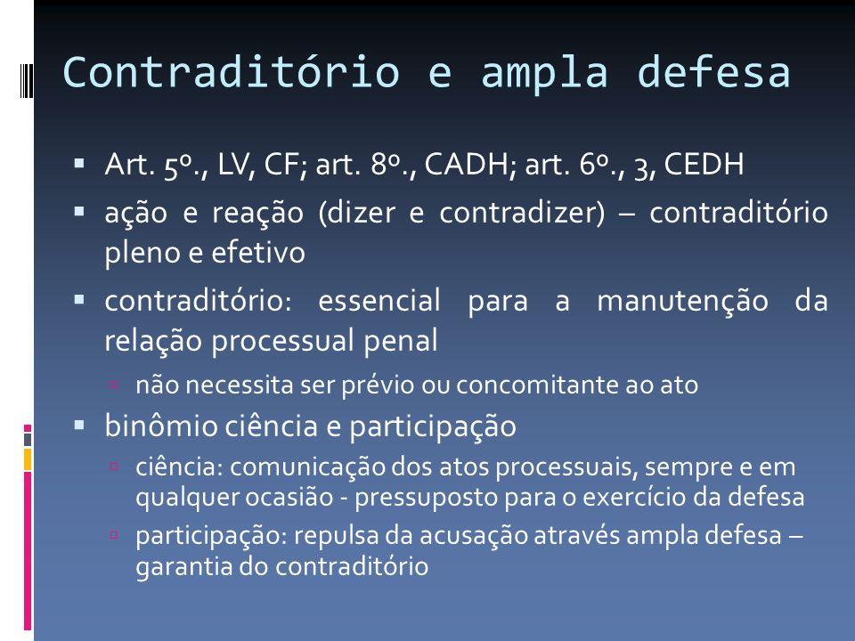 Contraditório e ampla defesa Art. 5º., LV, CF; art. 8º., CADH; art. 6º., 3, CEDH ação e reação (dizer e contradizer) – contraditório pleno e efetivo c