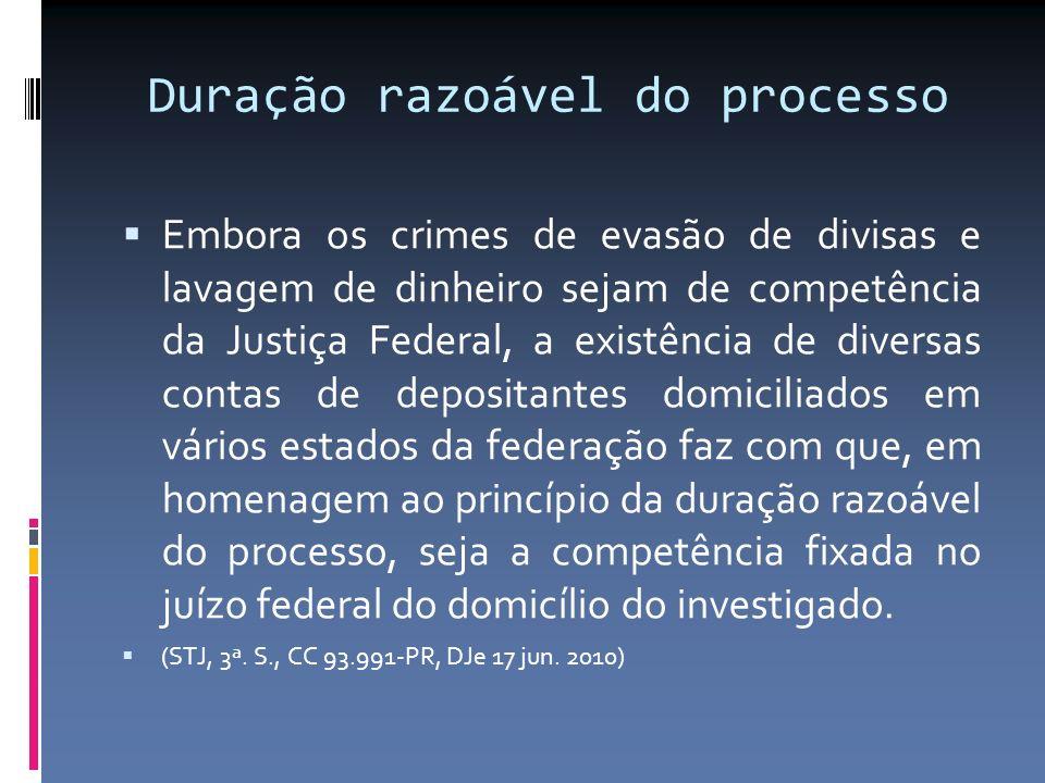 Duração razoável do processo Embora os crimes de evasão de divisas e lavagem de dinheiro sejam de competência da Justiça Federal, a existência de dive