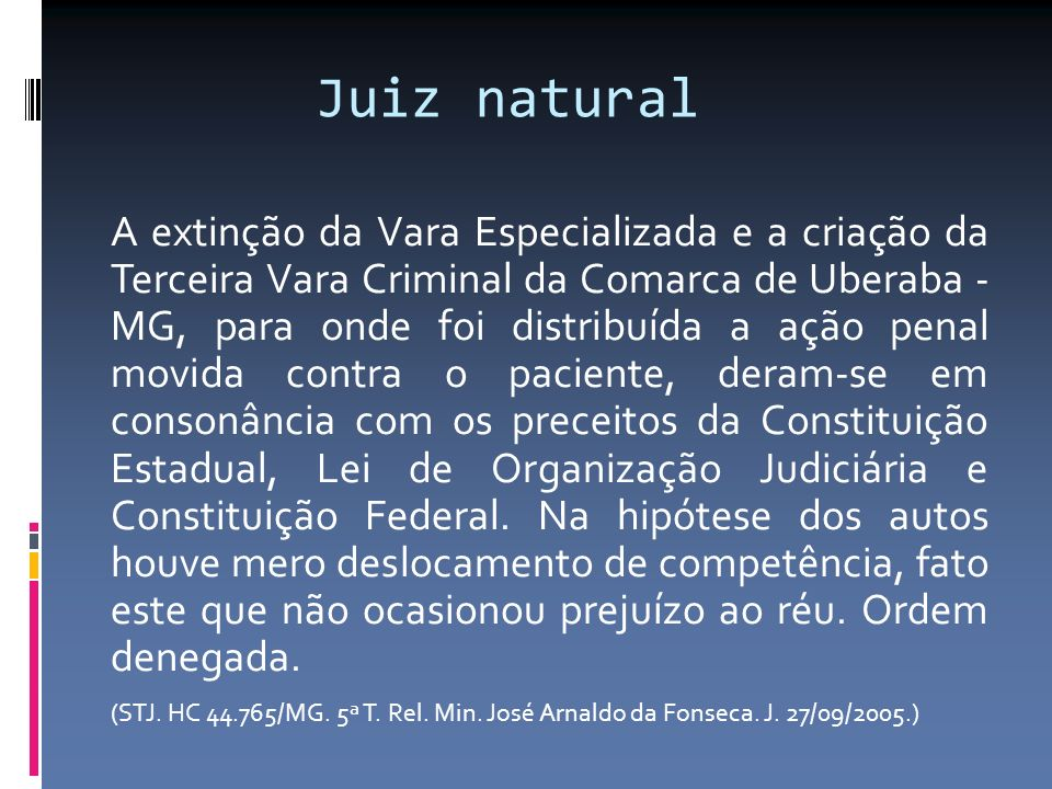 Juiz natural A extinção da Vara Especializada e a criação da Terceira Vara Criminal da Comarca de Uberaba - MG, para onde foi distribuída a ação penal
