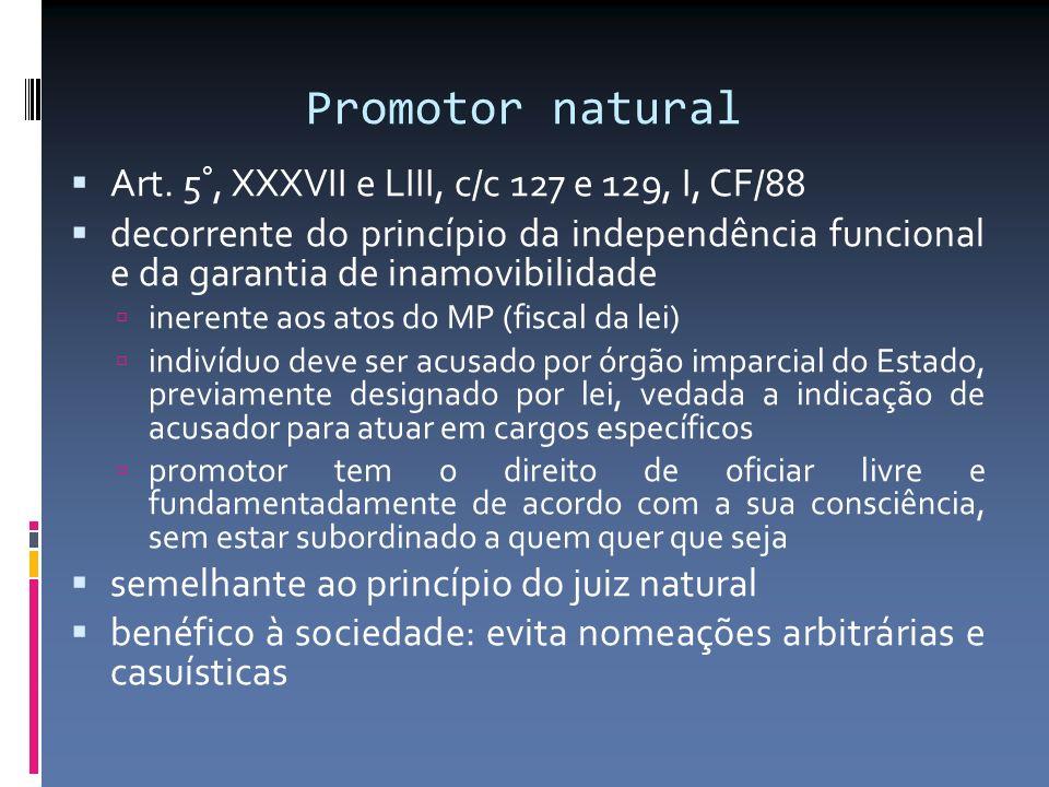 Promotor natural Art. 5°, XXXVII e LIII, c/c 127 e 129, I, CF/88 decorrente do princípio da independência funcional e da garantia de inamovibilidade i