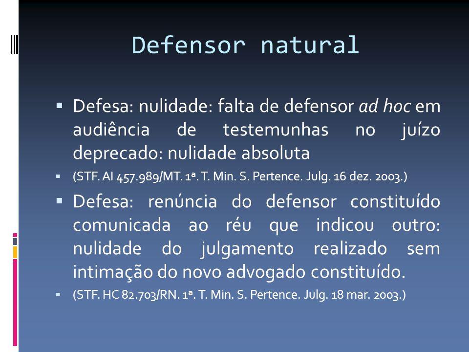 Defensor natural Defesa: nulidade: falta de defensor ad hoc em audiência de testemunhas no juízo deprecado: nulidade absoluta (STF. AI 457.989/MT. 1ª.