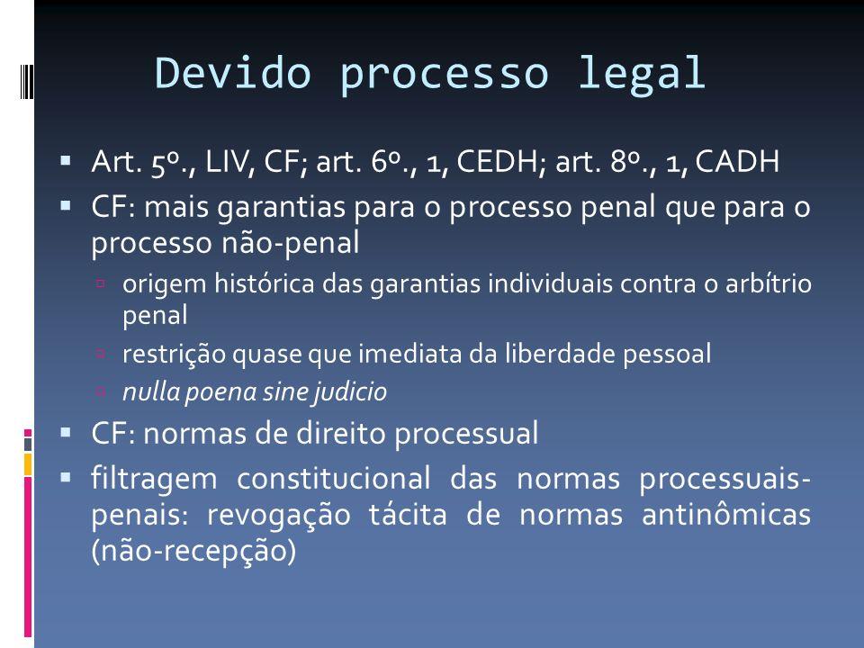 Devido processo legal Art. 5º., LIV, CF; art. 6º., 1, CEDH; art. 8º., 1, CADH CF: mais garantias para o processo penal que para o processo não-penal o