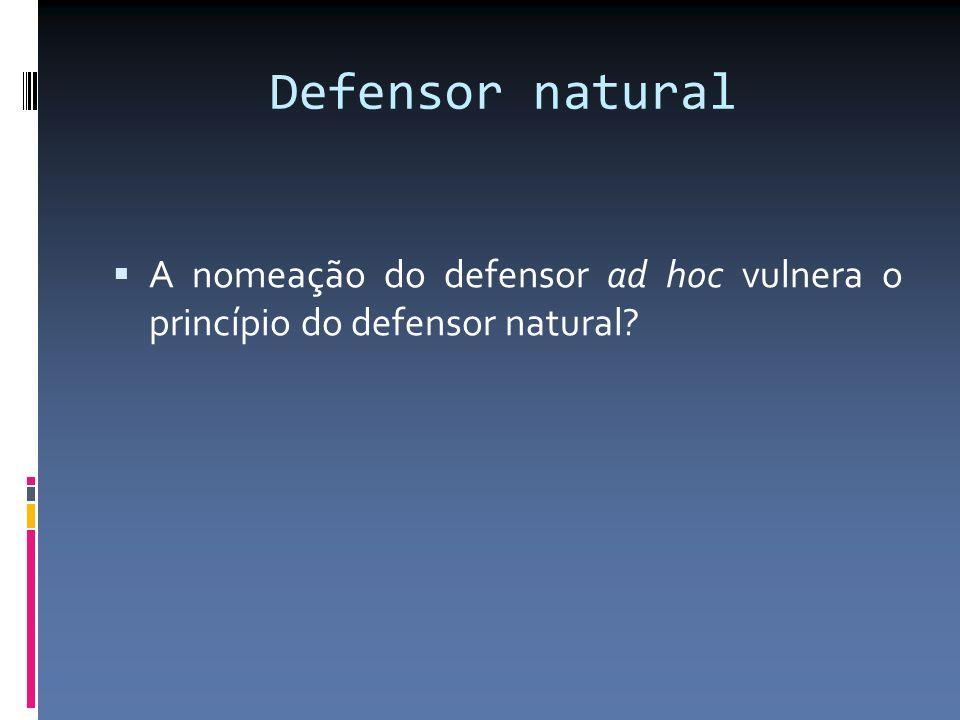 Defensor natural A nomeação do defensor ad hoc vulnera o princípio do defensor natural?