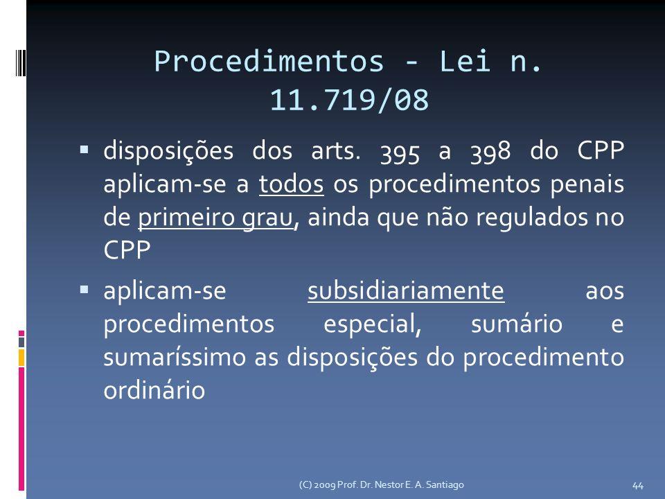44 Procedimentos - Lei n. 11.719/08 disposições dos arts. 395 a 398 do CPP aplicam-se a todos os procedimentos penais de primeiro grau, ainda que não