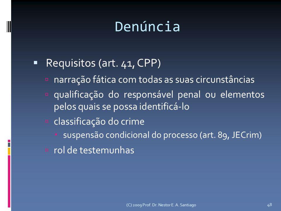 (C) 2009 Prof. Dr. Nestor E. A. Santiago 48 Denúncia Requisitos (art. 41, CPP) narração fática com todas as suas circunstâncias qualificação do respon