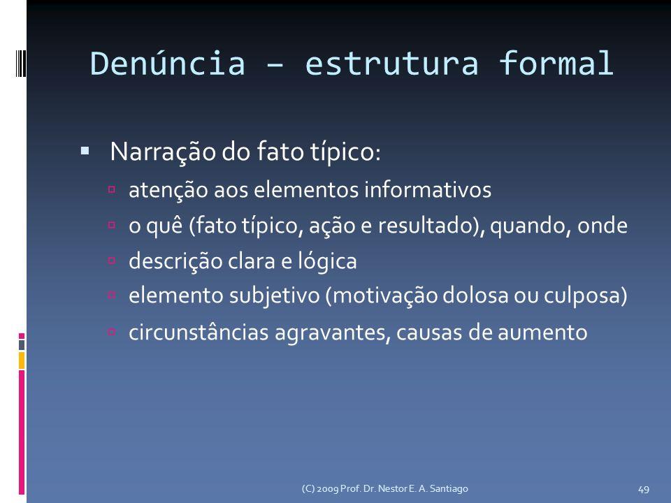 (C) 2009 Prof. Dr. Nestor E. A. Santiago 49 Denúncia – estrutura formal Narração do fato típico: atenção aos elementos informativos o quê (fato típico
