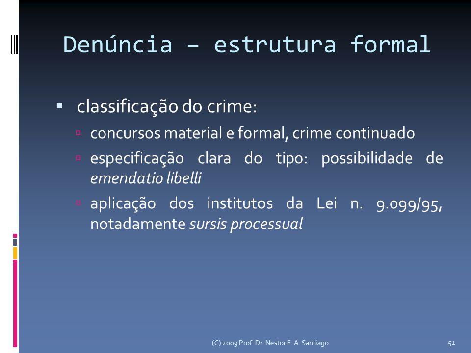 (C) 2009 Prof. Dr. Nestor E. A. Santiago 51 Denúncia – estrutura formal classificação do crime: concursos material e formal, crime continuado especifi