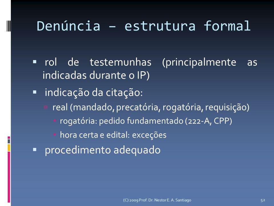 (C) 2009 Prof. Dr. Nestor E. A. Santiago 52 Denúncia – estrutura formal rol de testemunhas (principalmente as indicadas durante o IP) indicação da cit