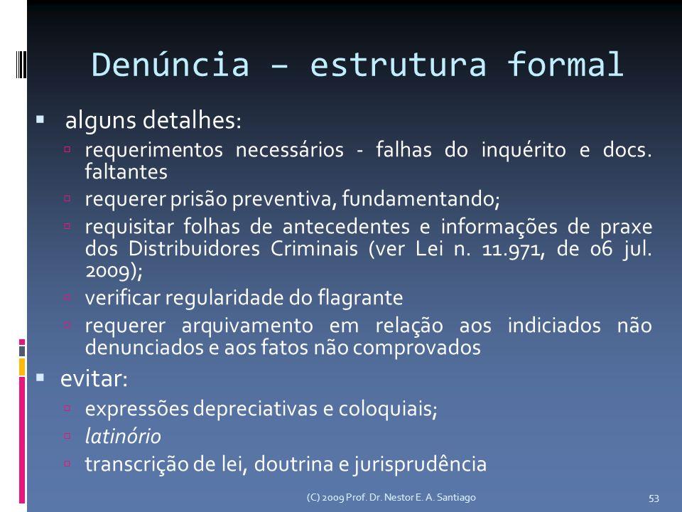 (C) 2009 Prof. Dr. Nestor E. A. Santiago 53 Denúncia – estrutura formal alguns detalhes: requerimentos necessários - falhas do inquérito e docs. falta