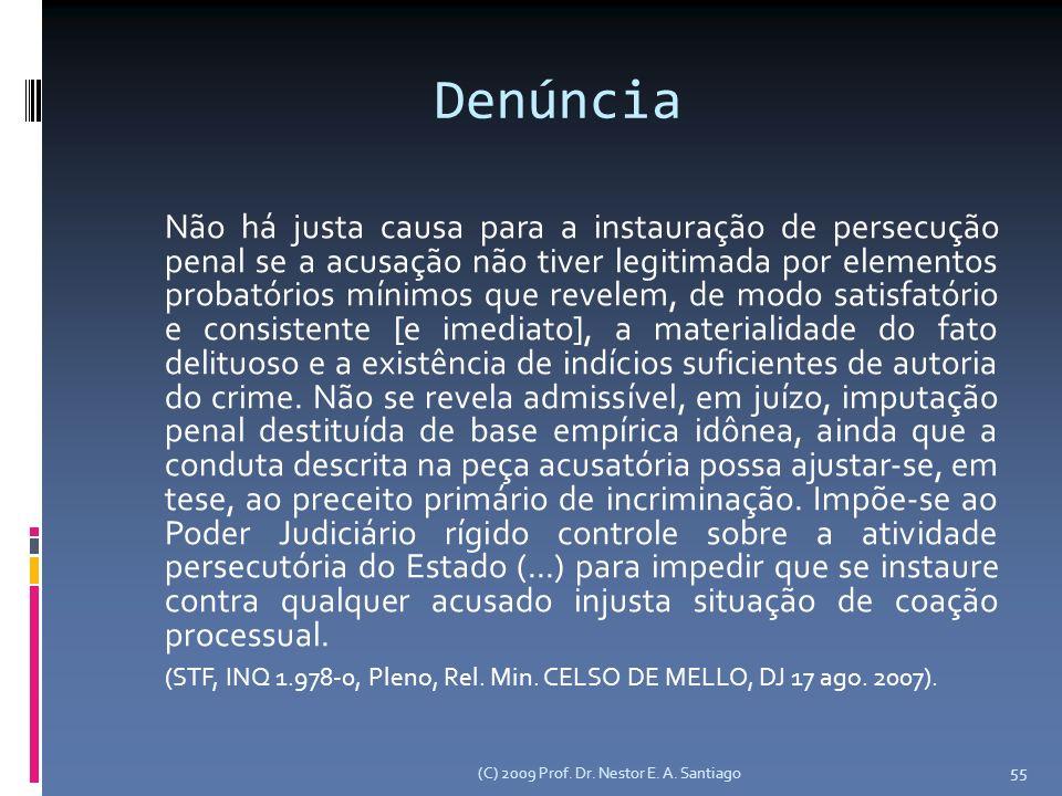 (C) 2009 Prof. Dr. Nestor E. A. Santiago 55 Denúncia Não há justa causa para a instauração de persecução penal se a acusação não tiver legitimada por