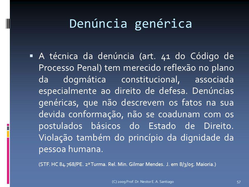 (C) 2009 Prof. Dr. Nestor E. A. Santiago 57 Denúncia genérica A técnica da denúncia (art. 41 do Código de Processo Penal) tem merecido reflexão no pla