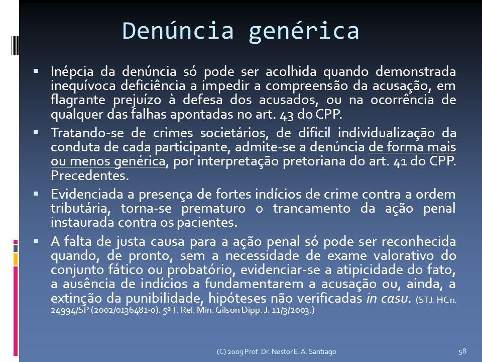 (C) 2009 Prof. Dr. Nestor E. A. Santiago 58 Denúncia genérica Inépcia da denúncia só pode ser acolhida quando demonstrada inequívoca deficiência a imp