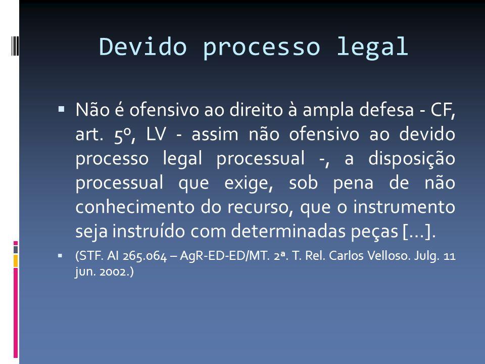 Devido processo legal Não é ofensivo ao direito à ampla defesa - CF, art. 5º, LV - assim não ofensivo ao devido processo legal processual -, a disposi