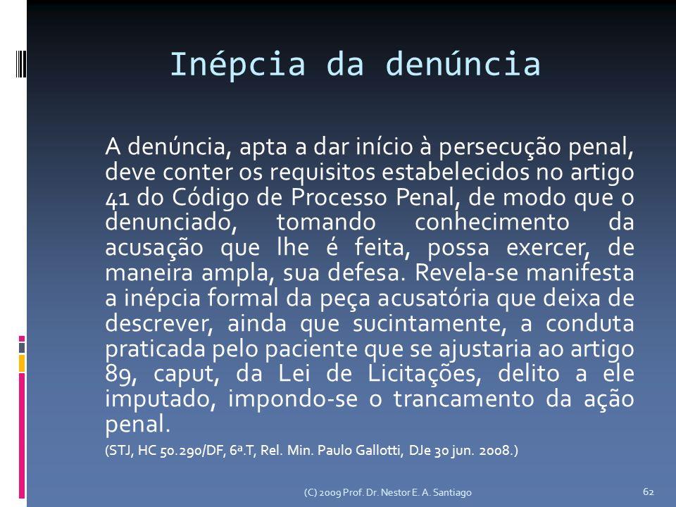 (C) 2009 Prof. Dr. Nestor E. A. Santiago 62 Inépcia da denúncia A denúncia, apta a dar início à persecução penal, deve conter os requisitos estabeleci