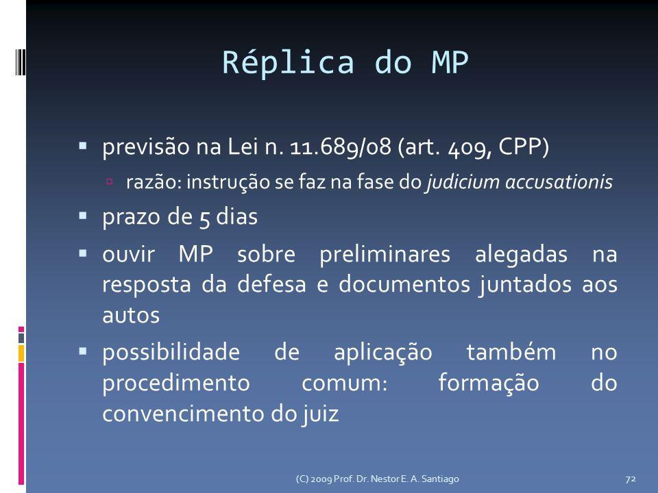 Réplica do MP previsão na Lei n. 11.689/08 (art. 409, CPP) razão: instrução se faz na fase do judicium accusationis prazo de 5 dias ouvir MP sobre pre