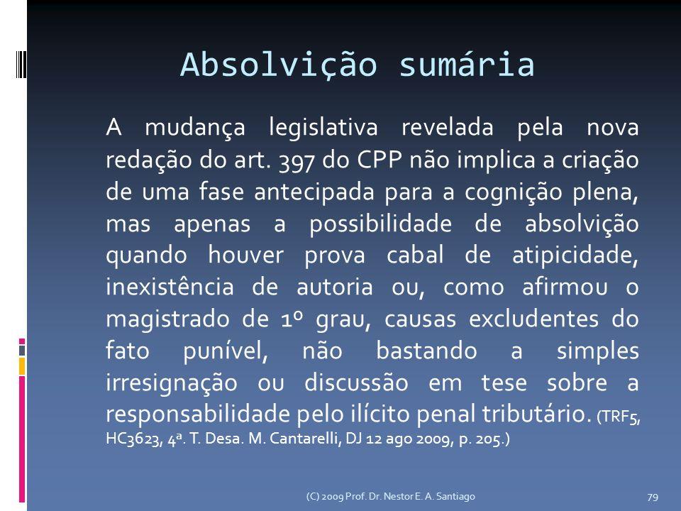 Absolvição sumária A mudança legislativa revelada pela nova redação do art. 397 do CPP não implica a criação de uma fase antecipada para a cognição pl