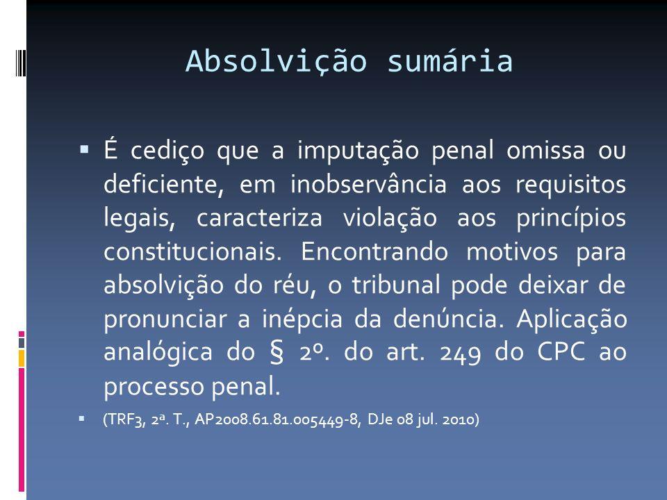 Absolvição sumária É cediço que a imputação penal omissa ou deficiente, em inobservância aos requisitos legais, caracteriza violação aos princípios co