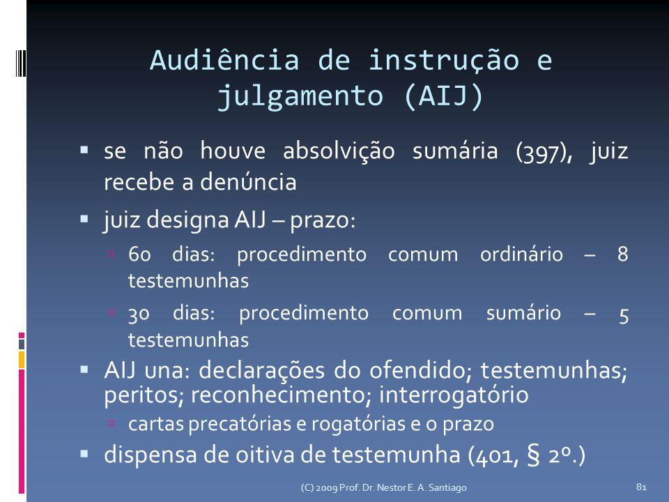 Audiência de instrução e julgamento (AIJ) se não houve absolvição sumária (397), juiz recebe a denúncia juiz designa AIJ – prazo: 60 dias: procediment