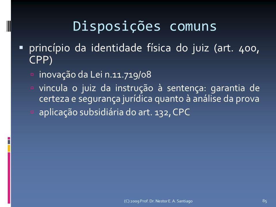 (C) 2009 Prof. Dr. Nestor E. A. Santiago 85 Disposições comuns princípio da identidade física do juiz (art. 400, CPP) inovação da Lei n.11.719/08 vinc