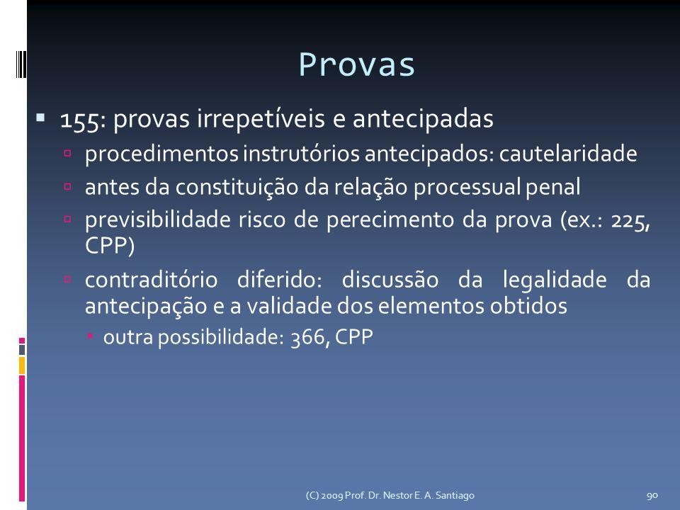 (C) 2009 Prof. Dr. Nestor E. A. Santiago 90 Provas 155: provas irrepetíveis e antecipadas procedimentos instrutórios antecipados: cautelaridade antes