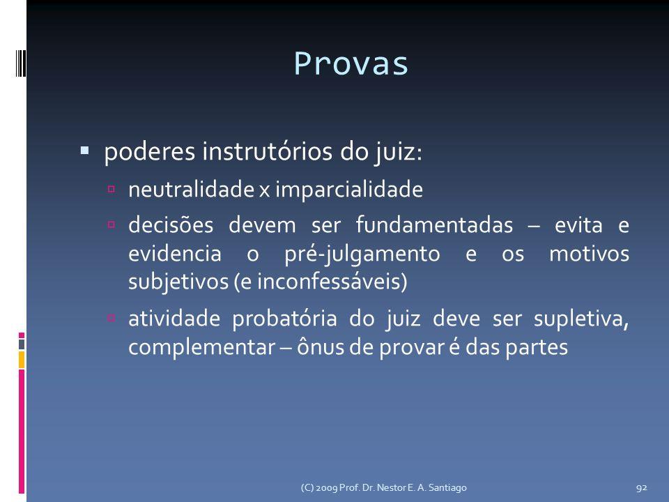 (C) 2009 Prof. Dr. Nestor E. A. Santiago 92 Provas poderes instrutórios do juiz: neutralidade x imparcialidade decisões devem ser fundamentadas – evit