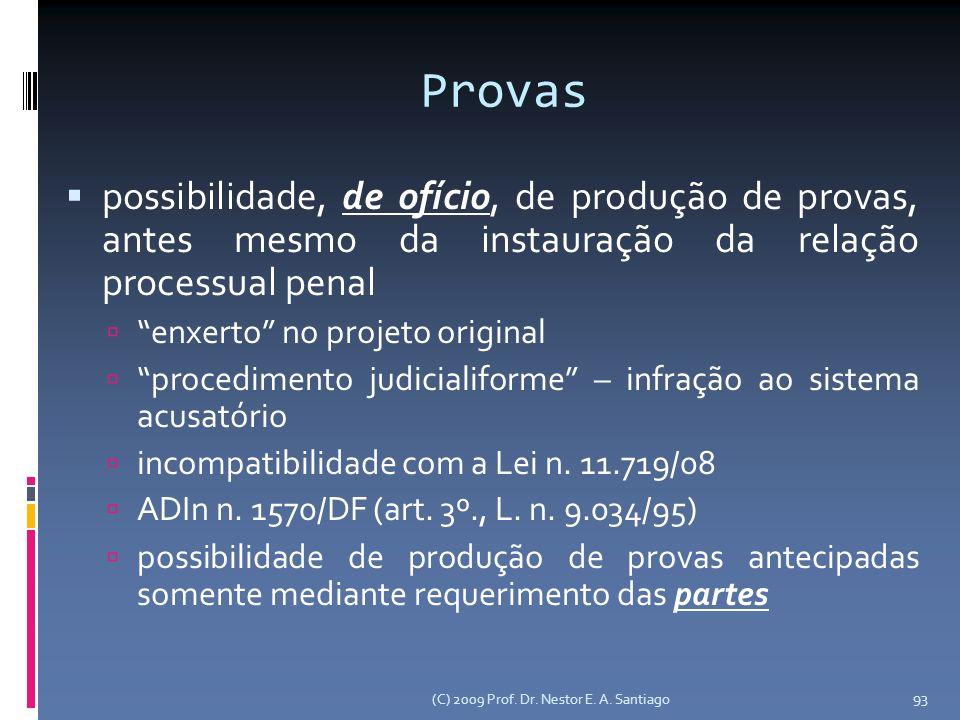 (C) 2009 Prof. Dr. Nestor E. A. Santiago 93 Provas possibilidade, de ofício, de produção de provas, antes mesmo da instauração da relação processual p