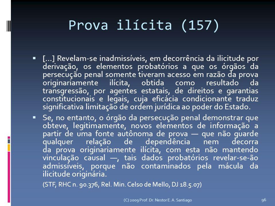 (C) 2009 Prof. Dr. Nestor E. A. Santiago 96 Prova ilícita (157) [...] Revelam-se inadmissíveis, em decorrência da ilicitude por derivação, os elemento