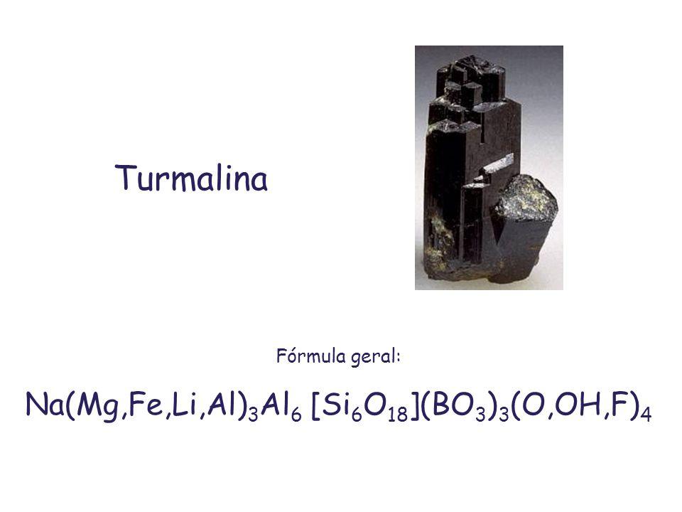 Turmalina Fórmula geral: Na(Mg,Fe,Li,Al) 3 Al 6 [Si 6 O 18 ](BO 3 ) 3 (O,OH,F) 4