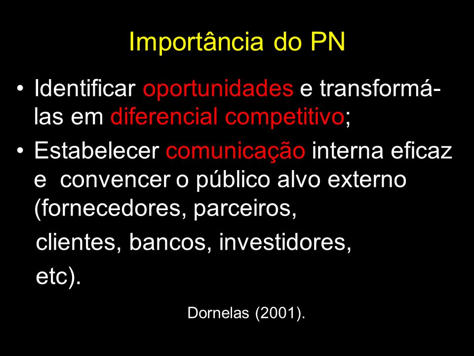 Importância do PN Identificar oportunidades e transformá- las em diferencial competitivo; Estabelecer comunicação interna eficaz e convencer o público