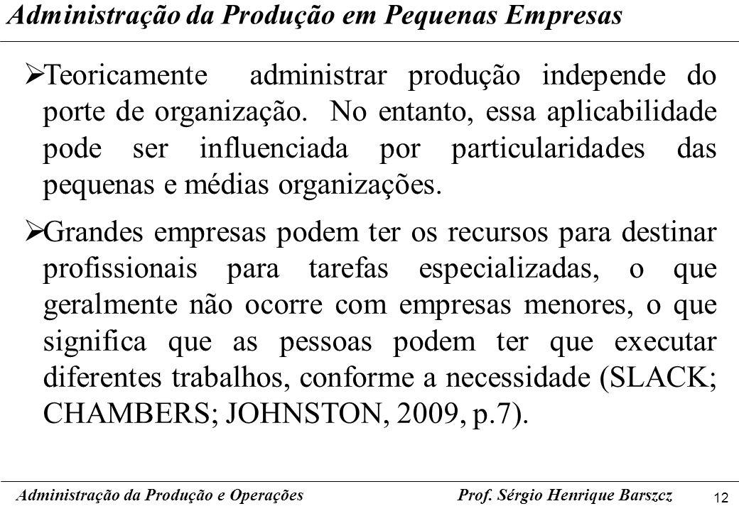 12 Prof. Sérgio Henrique Barszcz Teoricamente administrar produção independe do porte de organização. No entanto, essa aplicabilidade pode ser influen