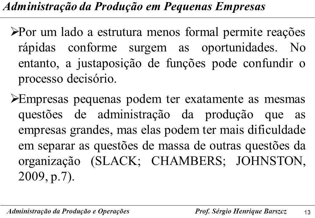 13 Prof. Sérgio Henrique Barszcz Por um lado a estrutura menos formal permite reações rápidas conforme surgem as oportunidades. No entanto, a justapos