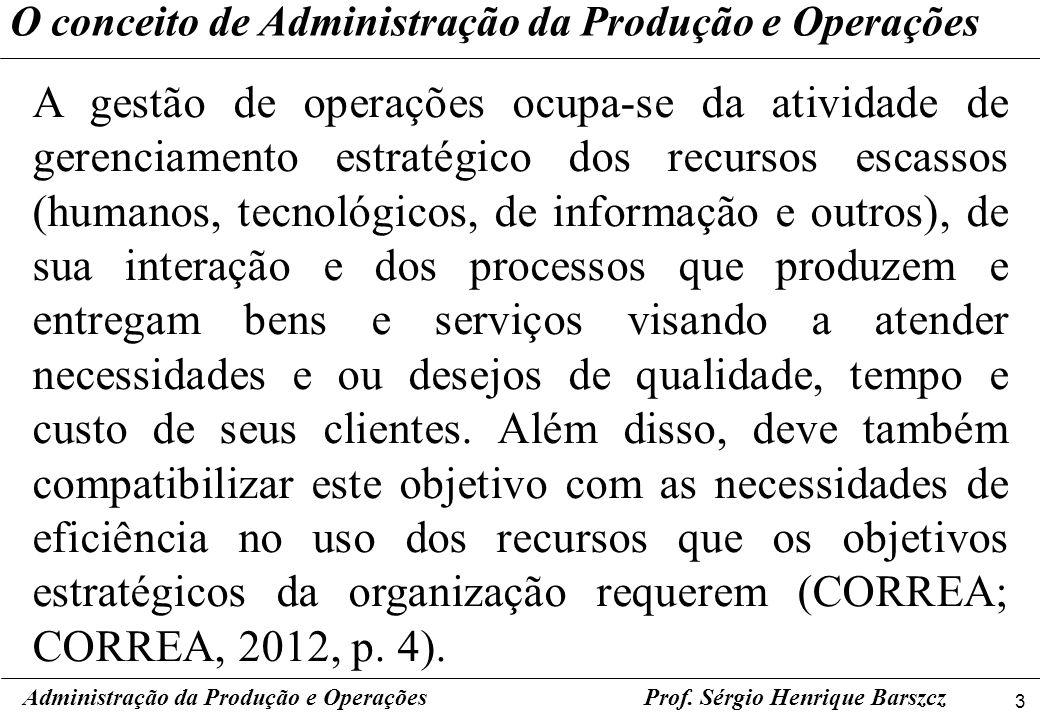 3 Prof. Sérgio Henrique Barszcz O conceito de Administração da Produção e Operações A gestão de operações ocupa-se da atividade de gerenciamento estra
