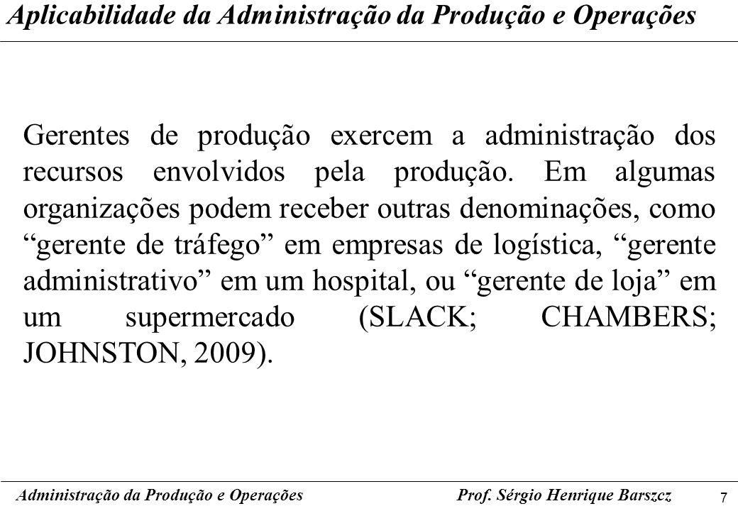 7 Prof. Sérgio Henrique Barszcz Gerentes de produção exercem a administração dos recursos envolvidos pela produção. Em algumas organizações podem rece