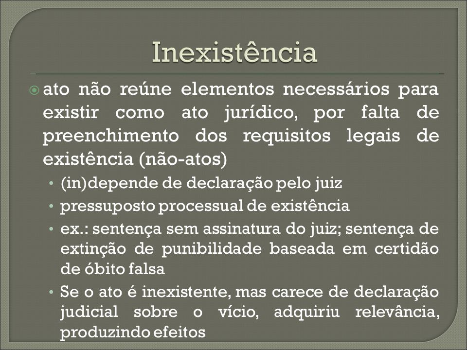 ato não reúne elementos necessários para existir como ato jurídico, por falta de preenchimento dos requisitos legais de existência (não-atos) (in)depe