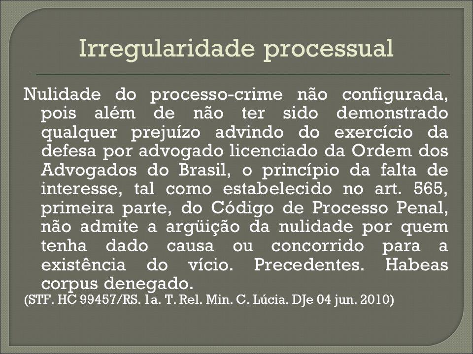 Irregularidade processual Nulidade do processo-crime não configurada, pois além de não ter sido demonstrado qualquer prejuízo advindo do exercício da