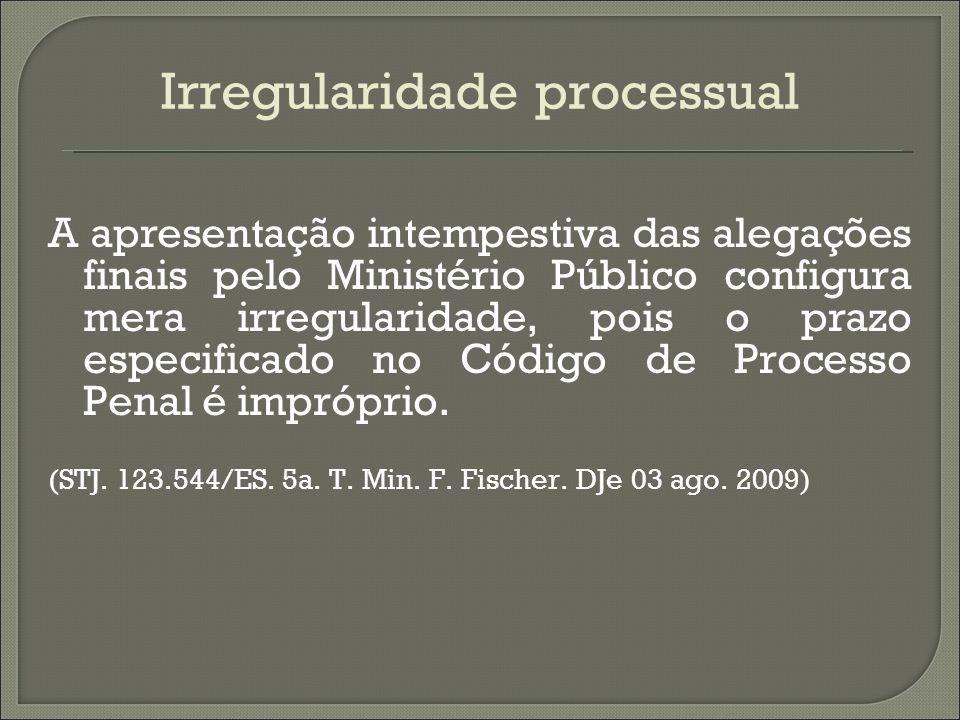 Irregularidade processual A apresentação intempestiva das alegações finais pelo Ministério Público configura mera irregularidade, pois o prazo especif