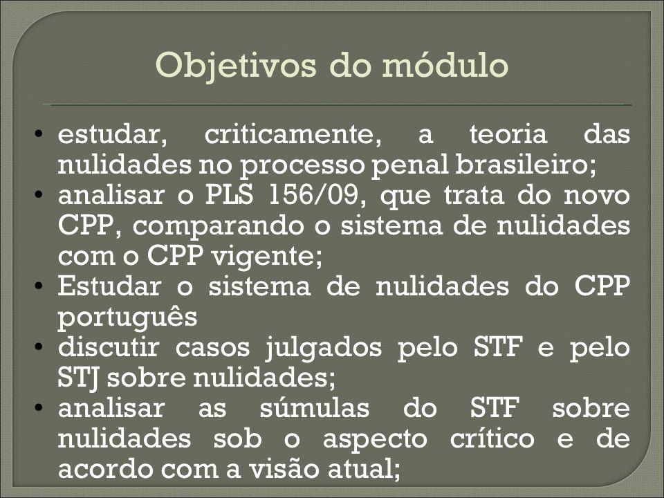 Objetivos do módulo estudar, criticamente, a teoria das nulidades no processo penal brasileiro; analisar o PLS 156/09, que trata do novo CPP, comparan