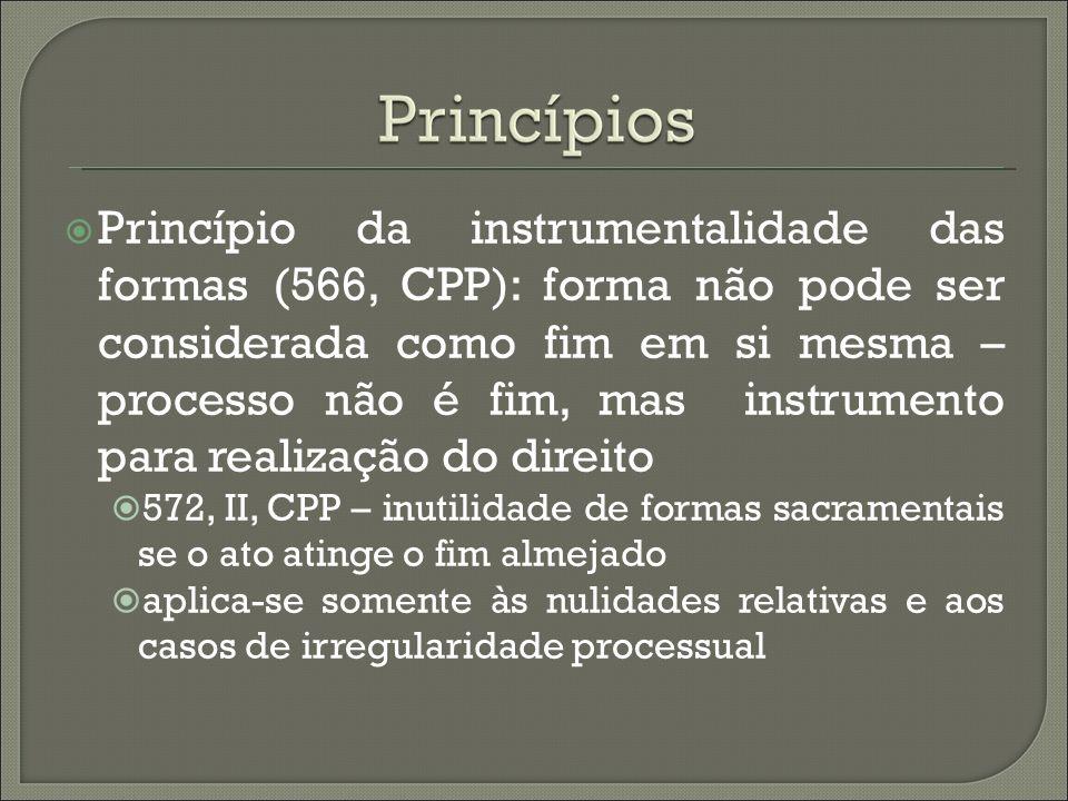 Princípio da instrumentalidade das formas (566, CPP): forma não pode ser considerada como fim em si mesma – processo não é fim, mas instrumento para r