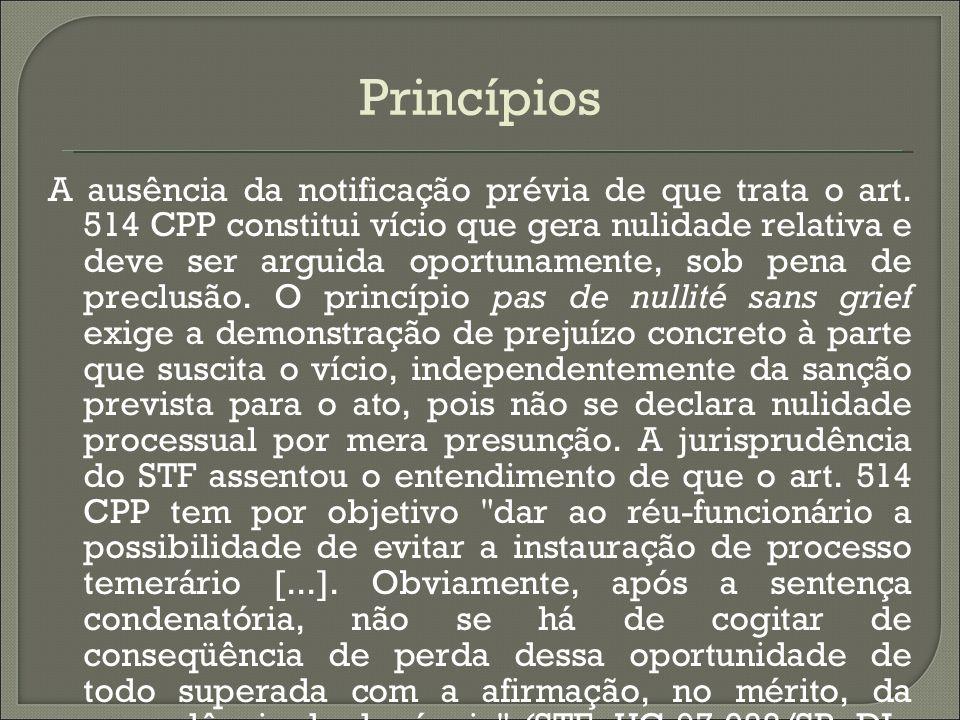 Princípios A ausência da notificação prévia de que trata o art. 514 CPP constitui vício que gera nulidade relativa e deve ser arguida oportunamente, s